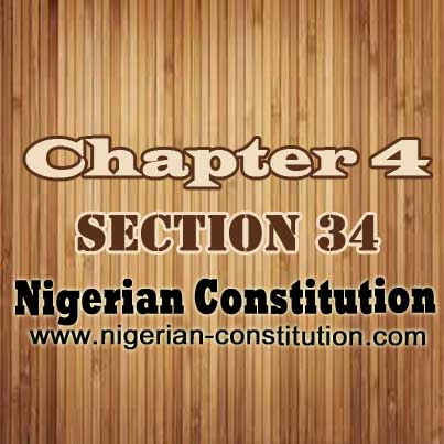 Chapter 4. Section 34. Right To Dignity Of Human Persons - Nigerian Constitution
