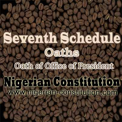Schedule 7 Oath Of Office Of President